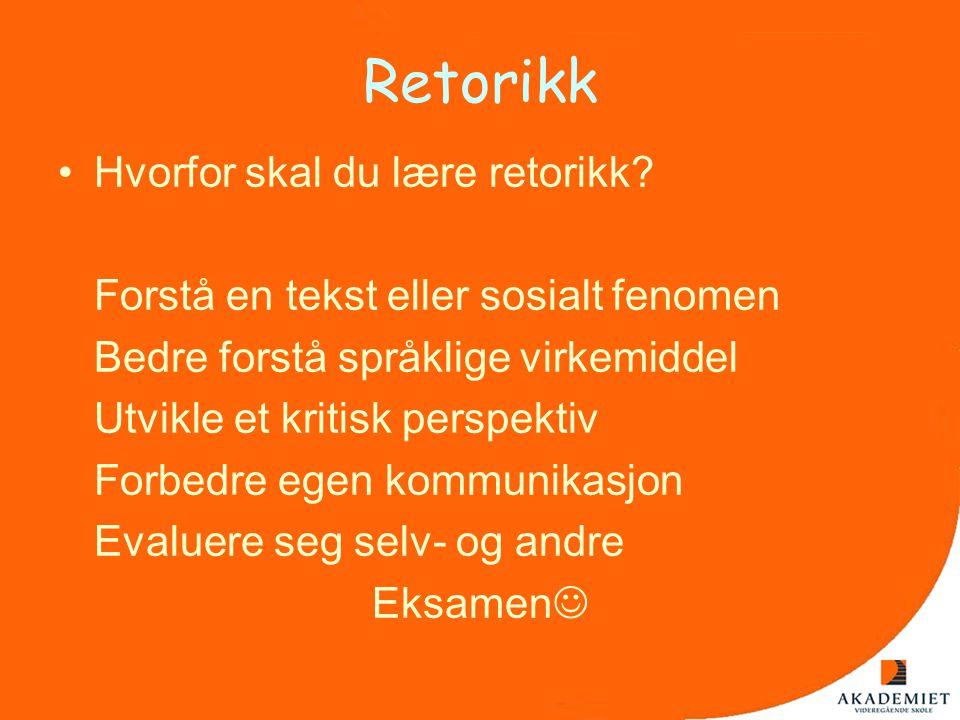 Retorikk •Hvorfor skal du lære retorikk? Forstå en tekst eller sosialt fenomen Bedre forstå språklige virkemiddel Utvikle et kritisk perspektiv Forbed