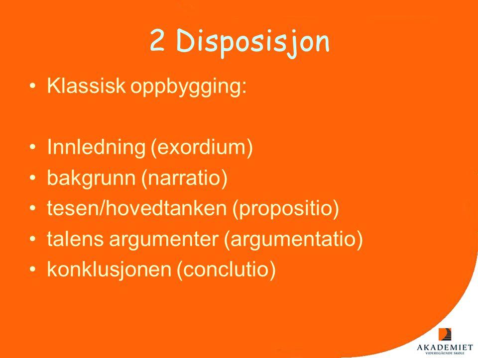 2 Disposisjon •Klassisk oppbygging: •Innledning (exordium) •bakgrunn (narratio) •tesen/hovedtanken (propositio) •talens argumenter (argumentatio) •kon