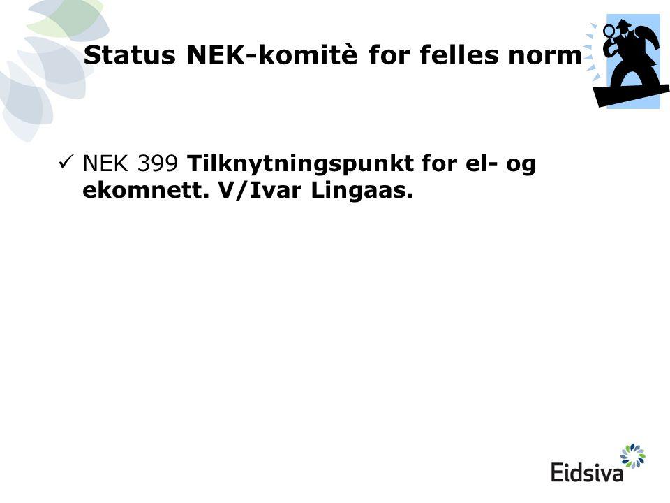 Status NEK-komitè for felles norm  NEK 399 Tilknytningspunkt for el- og ekomnett. V/Ivar Lingaas.