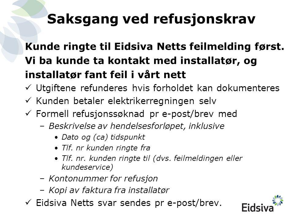 Saksgang ved refusjonskrav Kunde ringte til Eidsiva Netts feilmelding først. Vi ba kunde ta kontakt med installatør, og installatør fant feil i vårt n