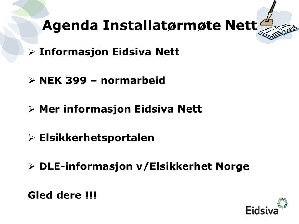 Agenda Installatørmøte Nett  Informasjon Eidsiva Nett  NEK 399 – normarbeid  Mer informasjon Eidsiva Nett  Elsikkerhetsportalen  DLE-informasjon