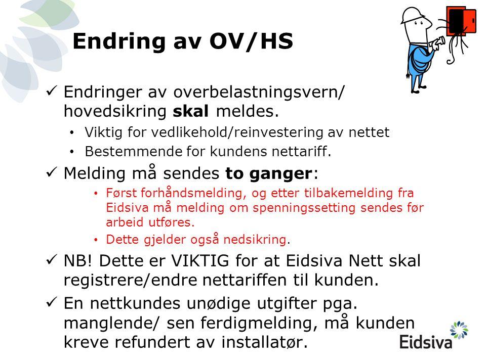 Endring av OV/HS  Endringer av overbelastningsvern/ hovedsikring skal meldes. • Viktig for vedlikehold/reinvestering av nettet • Bestemmende for kund
