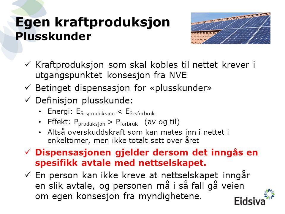 Egen kraftproduksjon Plusskunder  Kraftproduksjon som skal kobles til nettet krever i utgangspunktet konsesjon fra NVE  Betinget dispensasjon for «p