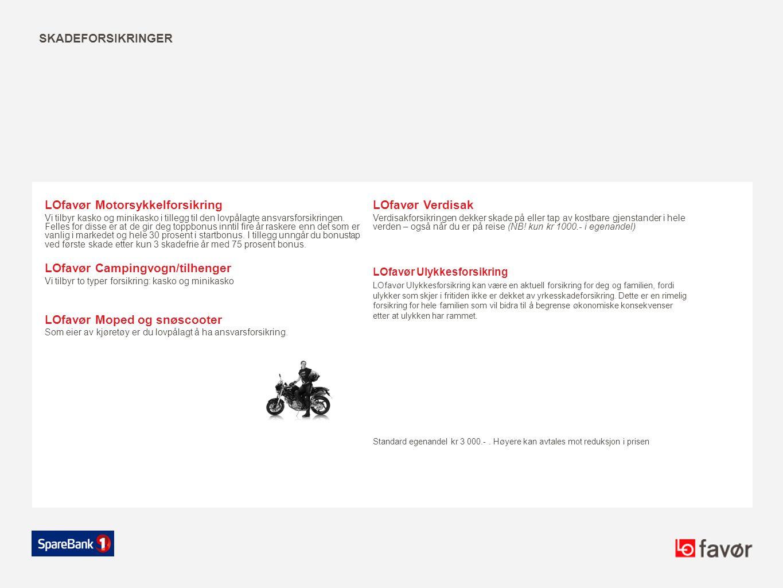 SKADEFORSIKRINGER LOfavør Motorsykkelforsikring Vi tilbyr kasko og minikasko i tillegg til den lovpålagte ansvarsforsikringen. Felles for disse er at