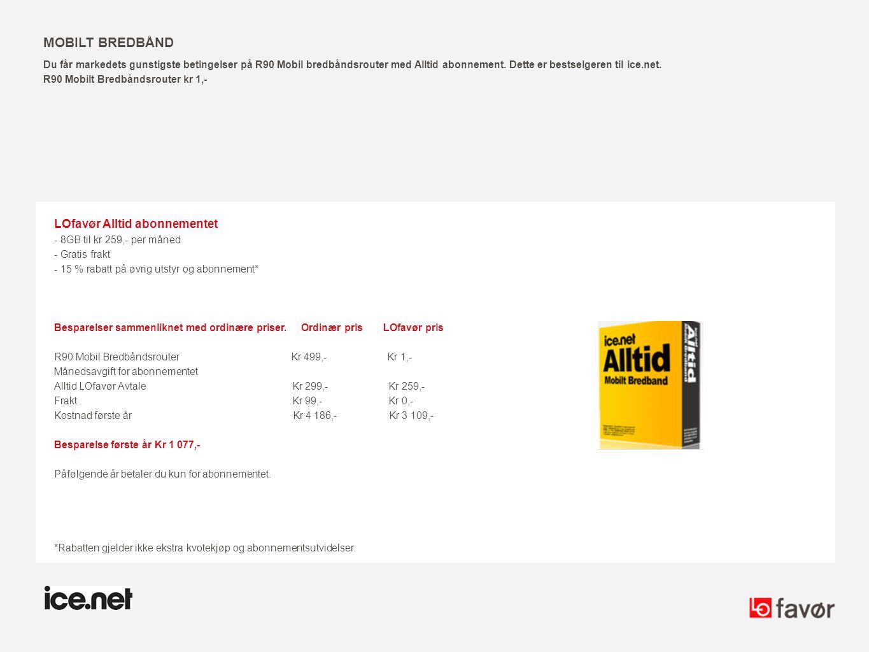 MOBILT BREDBÅND LOfavør Alltid abonnementet - 8GB til kr 259,- per måned - Gratis frakt - 15 % rabatt på øvrig utstyr og abonnement* Besparelser samme