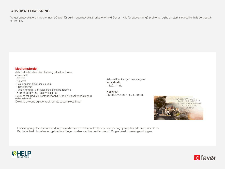 ADVOKATFORSIKRING Medlemsfordel Advokatbistand ved konflikter og rettsaker innen: - Familierett - Arverett - Kjøpsrett - Fast eiendom (ikke kjøp og sa