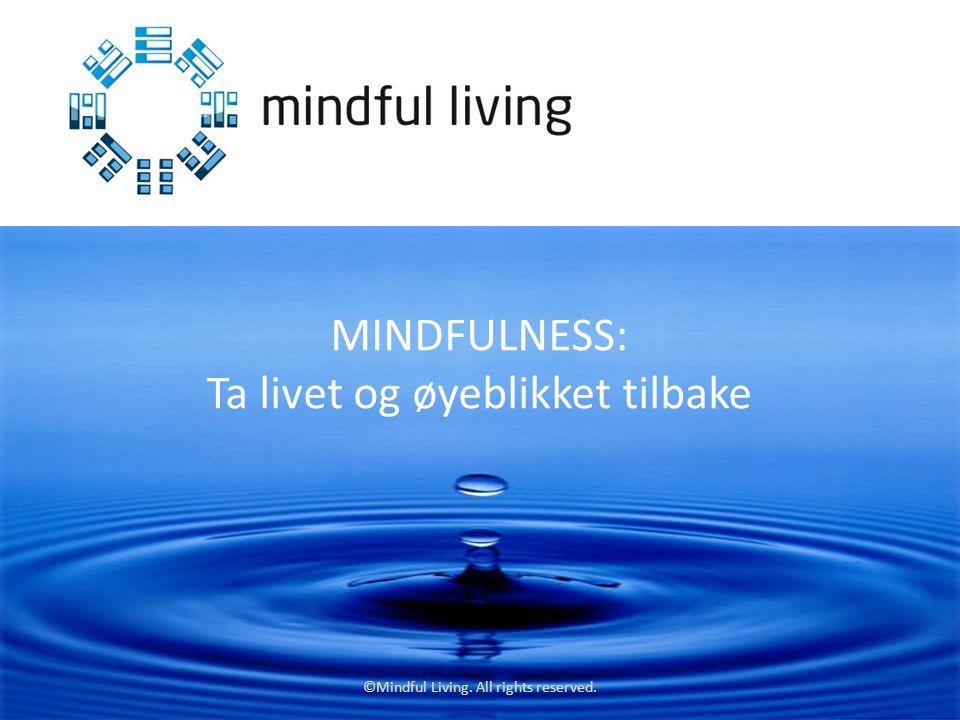 ©Mindful Living. All rights reserved. MINDFULNESS: Ta livet og øyeblikket tilbake