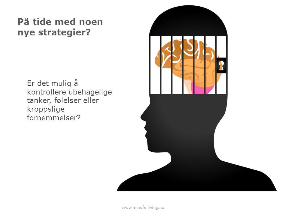 På tide med noen nye strategier? Er det mulig å kontrollere ubehagelige tanker, følelser eller kroppslige fornemmelser? www.mindfulliving.no