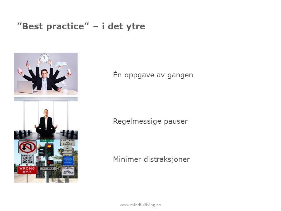"""""""Best practice"""" – i det ytre Én oppgave av gangen Regelmessige pauser Minimer distraksjoner www.mindfulliving.no"""