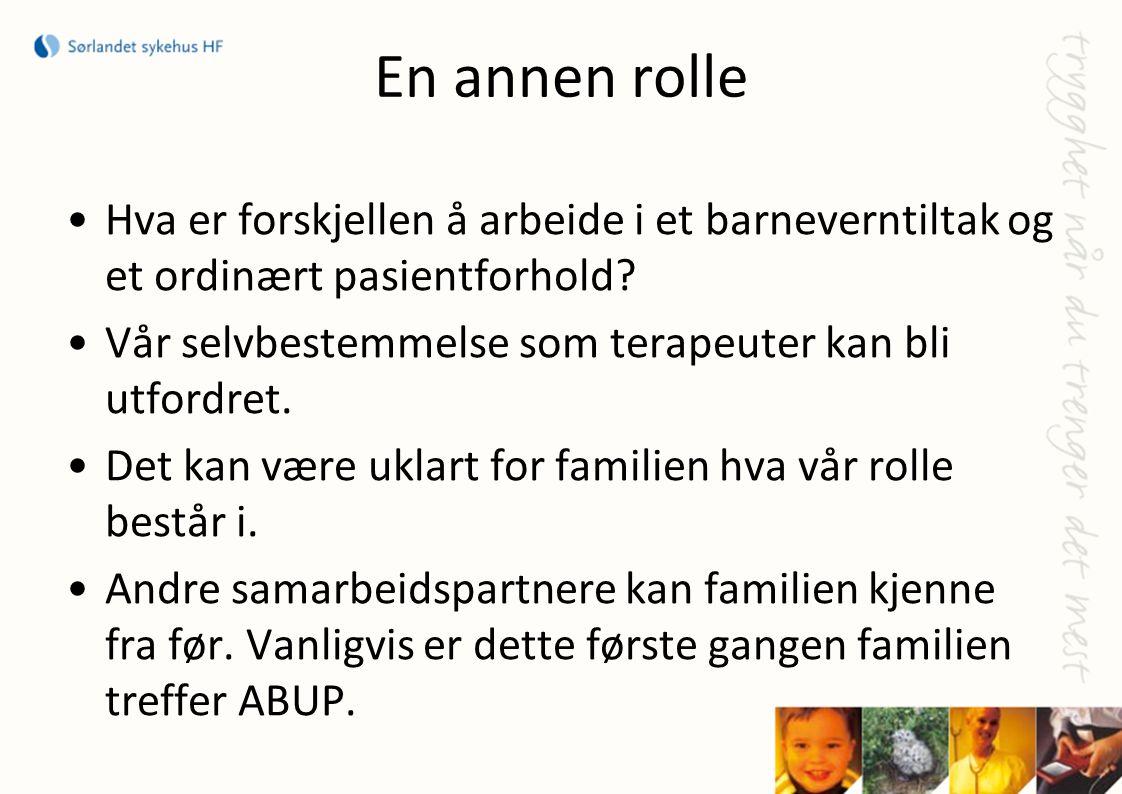 En annen rolle •Hva er forskjellen å arbeide i et barneverntiltak og et ordinært pasientforhold? •Vår selvbestemmelse som terapeuter kan bli utfordret