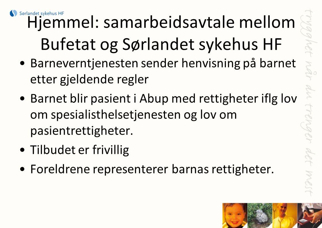 Hjemmel: samarbeidsavtale mellom Bufetat og Sørlandet sykehus HF •Barneverntjenesten sender henvisning på barnet etter gjeldende regler •Barnet blir p