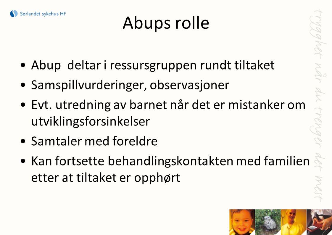 Abups rolle •Abup deltar i ressursgruppen rundt tiltaket •Samspillvurderinger, observasjoner •Evt. utredning av barnet når det er mistanker om utvikli