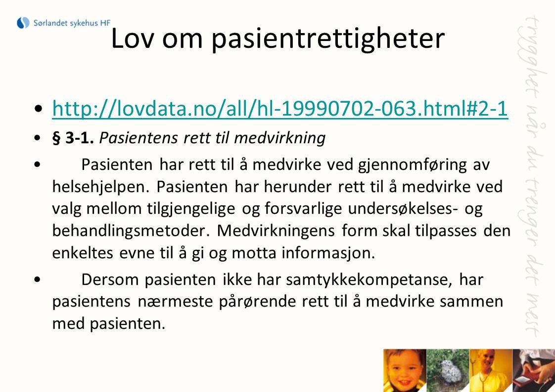 Lov om pasientrettigheter •http://lovdata.no/all/hl-19990702-063.html#2-1http://lovdata.no/all/hl-19990702-063.html#2-1 •§ 3-1. Pasientens rett til me