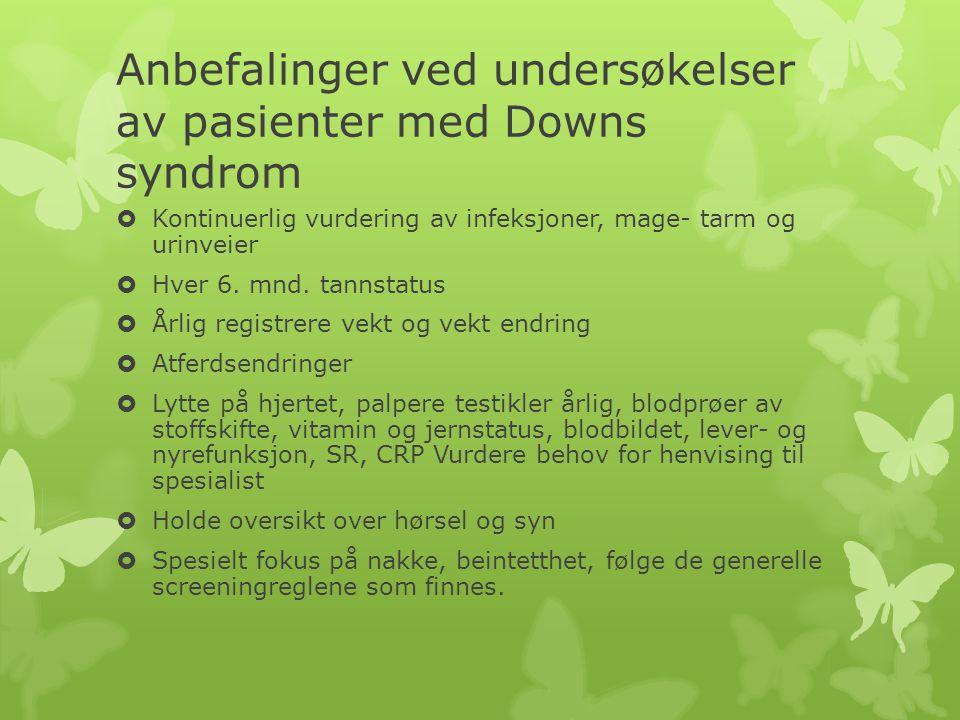 Anbefalinger ved undersøkelser av pasienter med Downs syndrom  Kontinuerlig vurdering av infeksjoner, mage- tarm og urinveier  Hver 6. mnd. tannstat