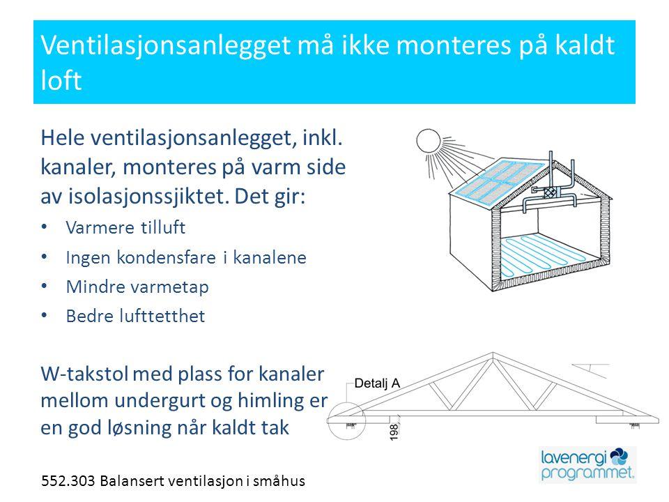 Ventilasjonsanlegget må ikke monteres på kaldt loft Hele ventilasjonsanlegget, inkl. kanaler, monteres på varm side av isolasjonssjiktet. Det gir: • V