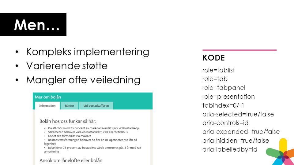 Men… • Kompleks implementering • Varierende støtte • Mangler ofte veiledning KODE role=tablist role=tab role=tabpanel role=presentation tabindex=0/-1