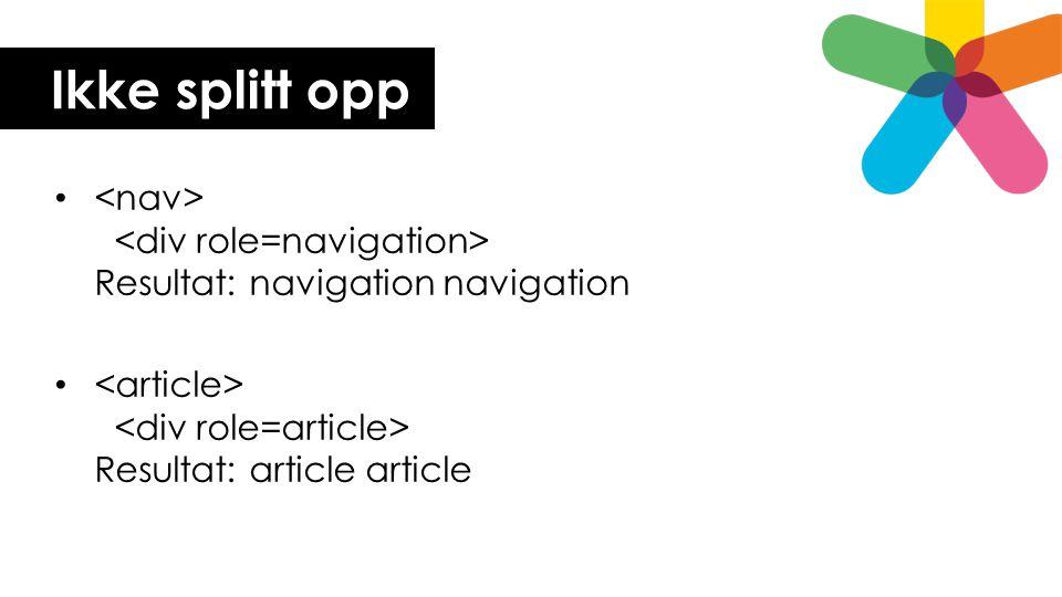 Ikke splitt opp • Resultat: navigation navigation • Resultat: article article