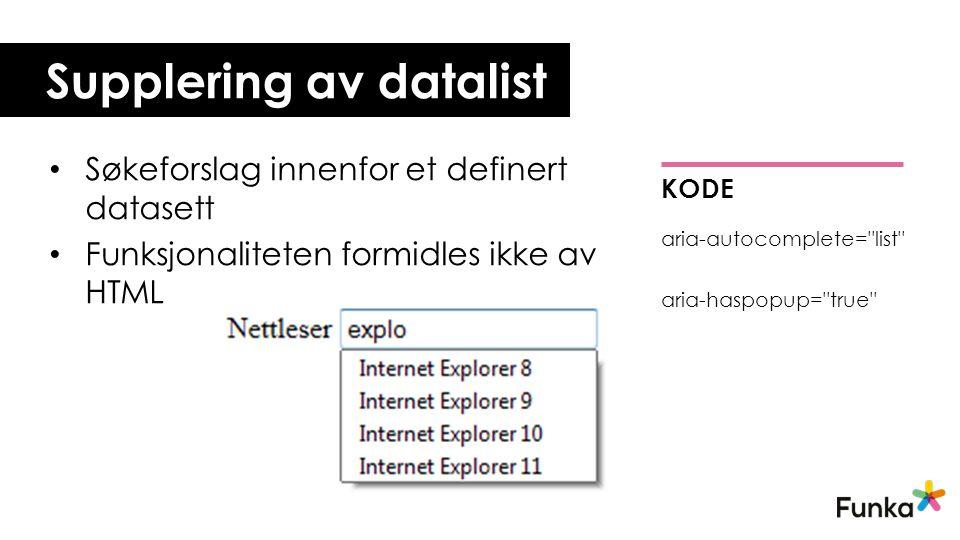 Supplering av datalist • Søkeforslag innenfor et definert datasett • Funksjonaliteten formidles ikke av HTML KODE aria-autocomplete=