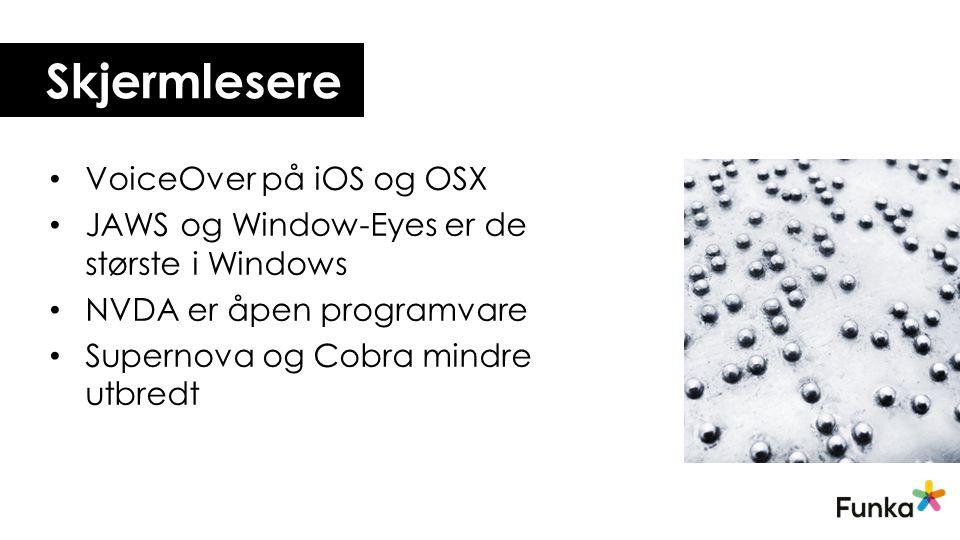 Skjermlesere • VoiceOver på iOS og OSX • JAWS og Window-Eyes er de største i Windows • NVDA er åpen programvare • Supernova og Cobra mindre utbredt