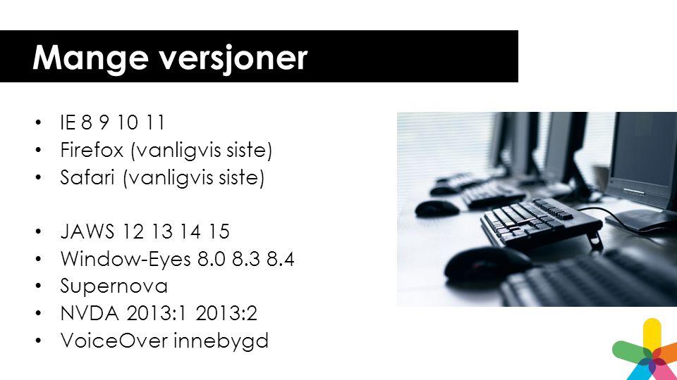 Mange versjoner • IE 8 9 10 11 • Firefox (vanligvis siste) • Safari (vanligvis siste) • JAWS 12 13 14 15 • Window-Eyes 8.0 8.3 8.4 • Supernova • NVDA