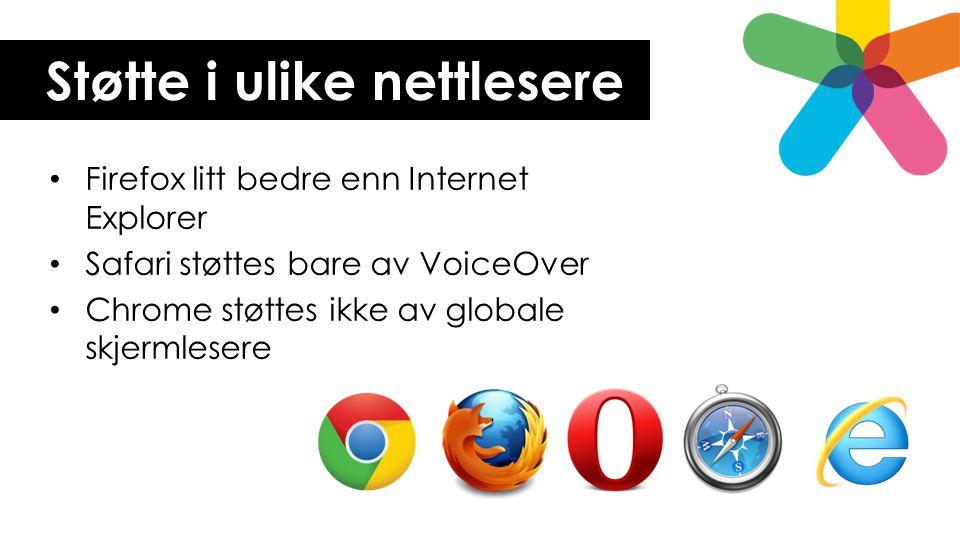 Støtte i ulike nettlesere • Firefox litt bedre enn Internet Explorer • Safari støttes bare av VoiceOver • Chrome støttes ikke av globale skjermlesere