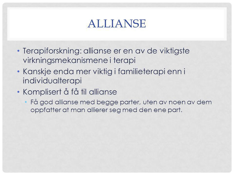 ALLIANSE • Terapiforskning: allianse er en av de viktigste virkningsmekanismene i terapi • Kanskje enda mer viktig i familieterapi enn i individualter