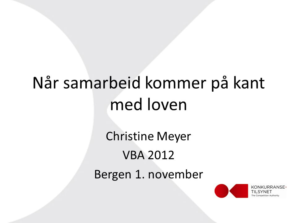 Når samarbeid kommer på kant med loven Christine Meyer VBA 2012 Bergen 1. november