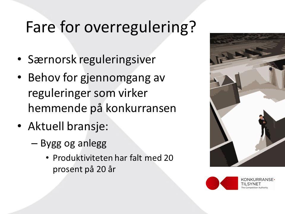 Fare for overregulering? • Særnorsk reguleringsiver • Behov for gjennomgang av reguleringer som virker hemmende på konkurransen • Aktuell bransje: – B