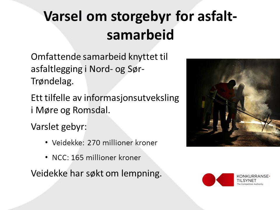 Varsel om storgebyr for asfalt- samarbeid Omfattende samarbeid knyttet til asfaltlegging i Nord- og Sør- Trøndelag. Ett tilfelle av informasjonsutveks