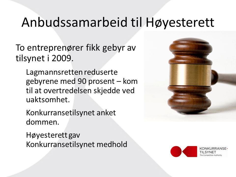Anbudssamarbeid til Høyesterett To entreprenører fikk gebyr av tilsynet i 2009. Lagmannsretten reduserte gebyrene med 90 prosent – kom til at overtred