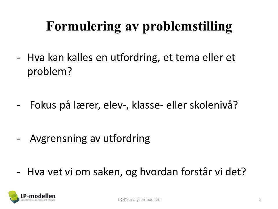 Formulering av problemstilling -Hva kan kalles en utfordring, et tema eller et problem? - Fokus på lærer, elev-, klasse- eller skolenivå? - Avgrensnin
