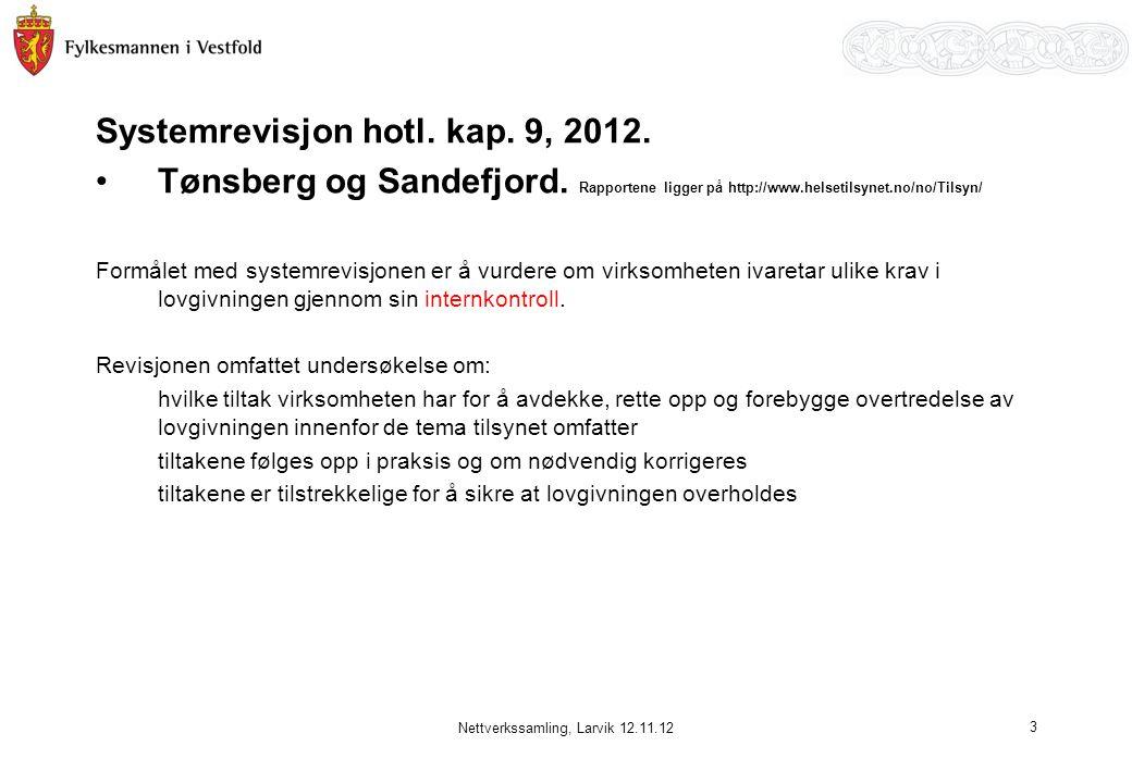 Systemrevisjon hotl. kap. 9, 2012. •Tønsberg og Sandefjord. Rapportene ligger på http://www.helsetilsynet.no/no/Tilsyn/ Formålet med systemrevisjonen