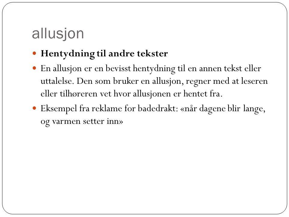 allusjon  Hentydning til andre tekster  En allusjon er en bevisst hentydning til en annen tekst eller uttalelse. Den som bruker en allusjon, regner