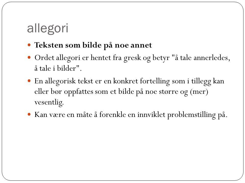 allegori  Teksten som bilde på noe annet  Ordet allegori er hentet fra gresk og betyr