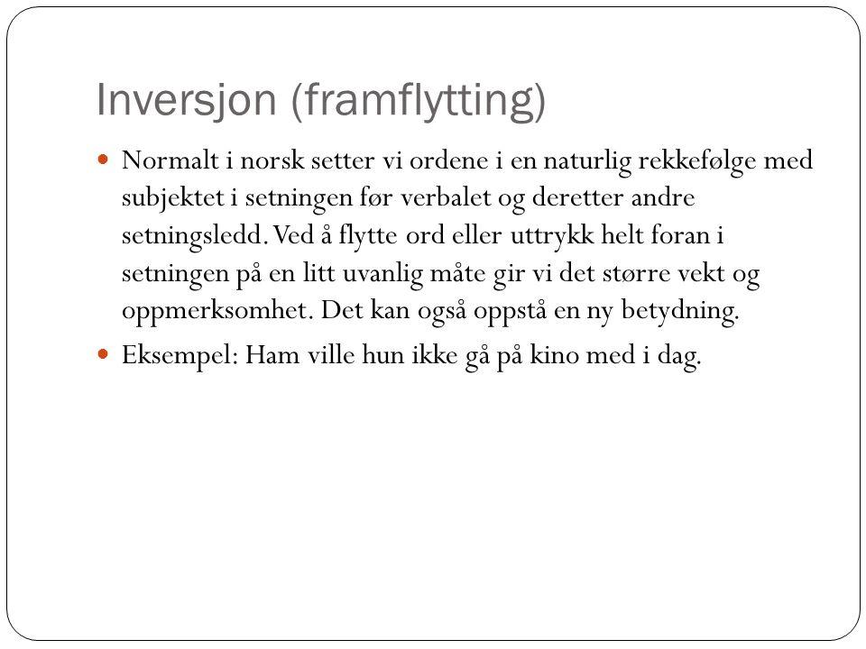 Inversjon (framflytting)  Normalt i norsk setter vi ordene i en naturlig rekkefølge med subjektet i setningen før verbalet og deretter andre setnings