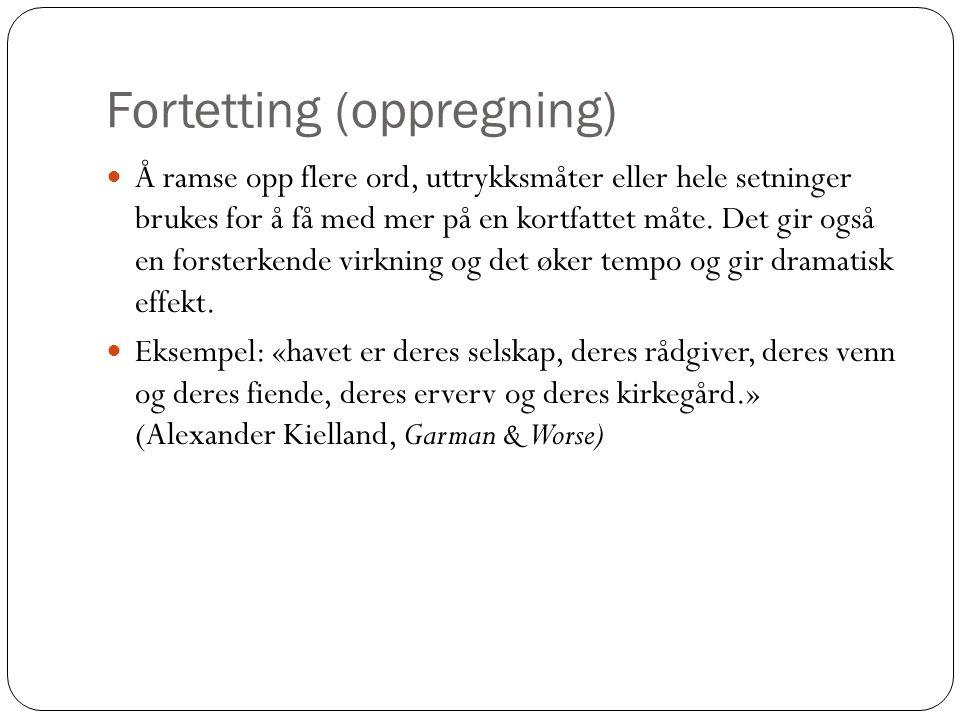 Fortetting (oppregning)  Å ramse opp flere ord, uttrykksmåter eller hele setninger brukes for å få med mer på en kortfattet måte. Det gir også en for