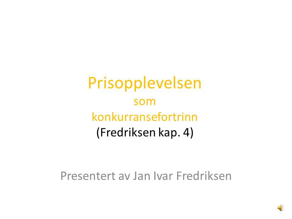 Prisopplevelsen som konkurransefortrinn (Fredriksen kap. 4) Presentert av Jan Ivar Fredriksen