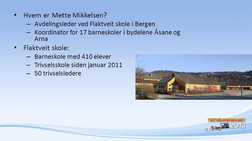 • Hvem er Mette Mikkelsen? – Avdelingsleder ved Flaktveit skole i Bergen – Koordinator for 17 barneskoler i bydelene Åsane og Arna • Flaktveit skole: