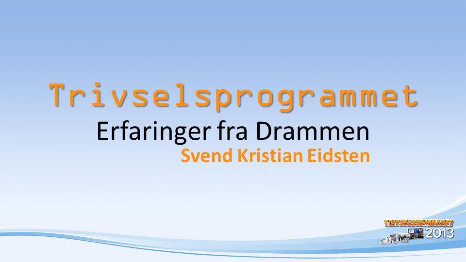 Trivselsprogrammet Trivselsprogrammet Erfaringer fra Drammen Svend Kristian Eidsten