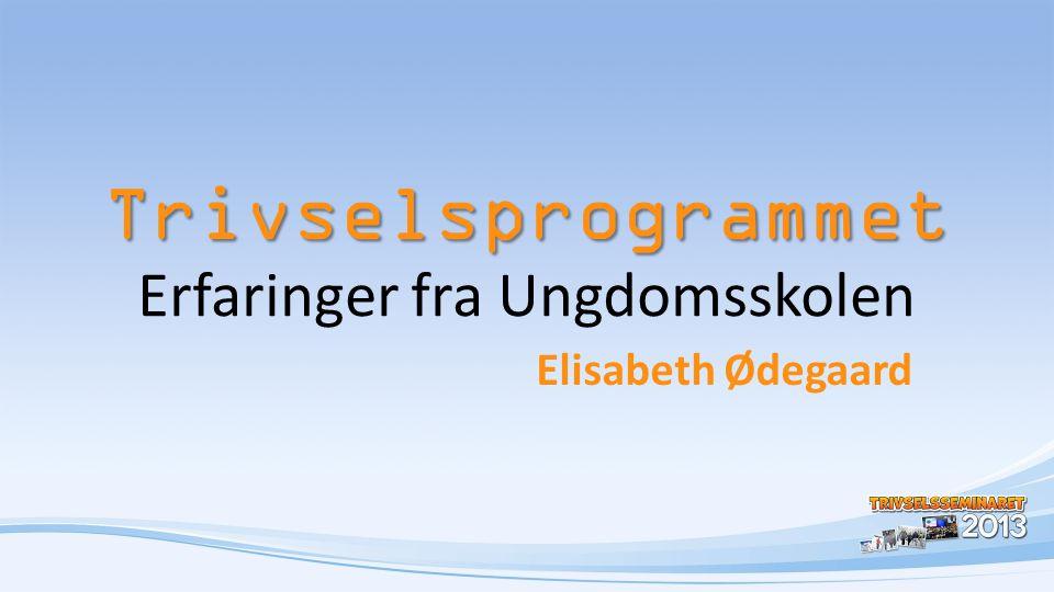 Trivselsprogrammet Trivselsprogrammet Erfaringer fra Ungdomsskolen Elisabeth Ødegaard