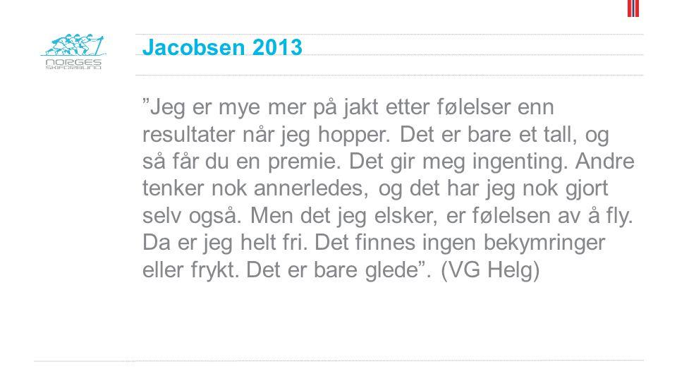 """Jacobsen 2013 """"Jeg er mye mer på jakt etter følelser enn resultater når jeg hopper. Det er bare et tall, og så får du en premie. Det gir meg ingenting"""