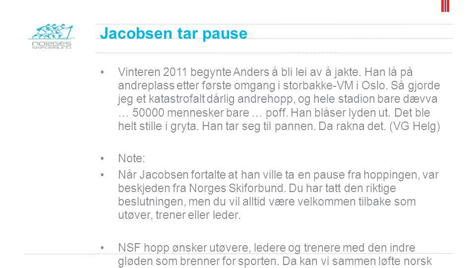 Jacobsen tar pause •Vinteren 2011 begynte Anders å bli lei av å jakte. Han lå på andreplass etter første omgang i storbakke-VM i Oslo. Så gjorde jeg e