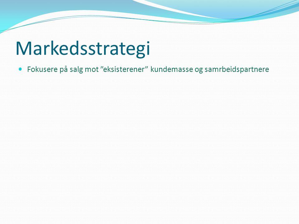 """Markedsstrategi  Fokusere på salg mot """"eksisterener"""" kundemasse og samrbeidspartnere"""