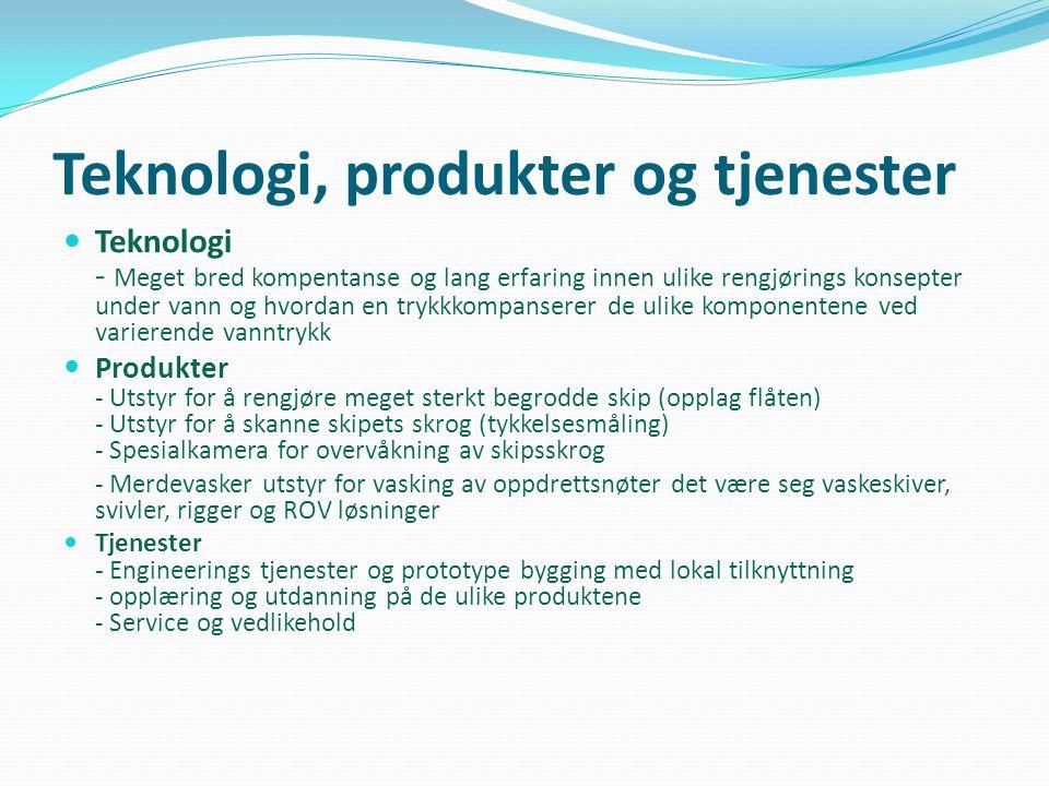 Teknologi, produkter og tjenester  Teknologi - Meget bred kompentanse og lang erfaring innen ulike rengjørings konsepter under vann og hvordan en try
