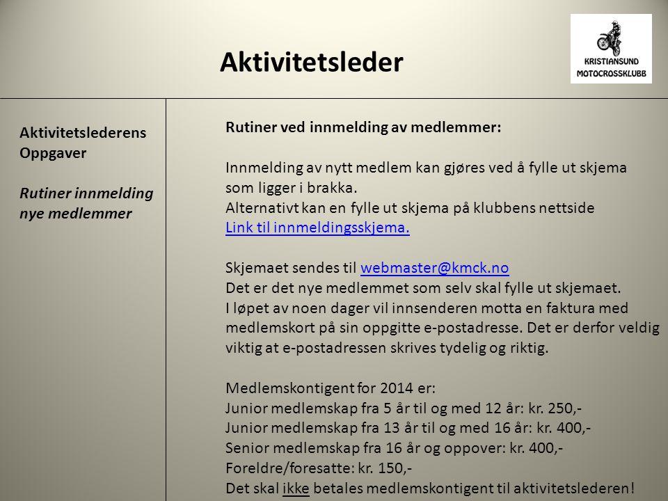 Aktivitetsleder Aktivitetslederens Oppgaver Rutiner innmelding nye medlemmer Rutiner ved innmelding av medlemmer: Innmelding av nytt medlem kan gjøres