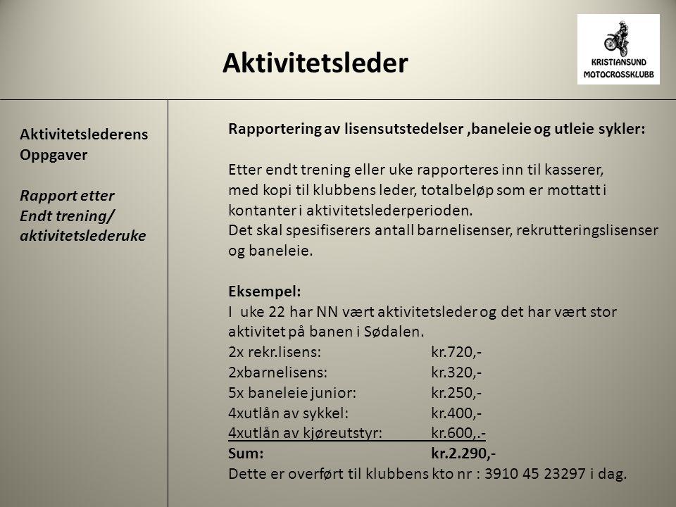 Aktivitetsleder Aktivitetslederens Oppgaver Rapport etter Endt trening/ aktivitetslederuke Rapportering av lisensutstedelser,baneleie og utleie sykler