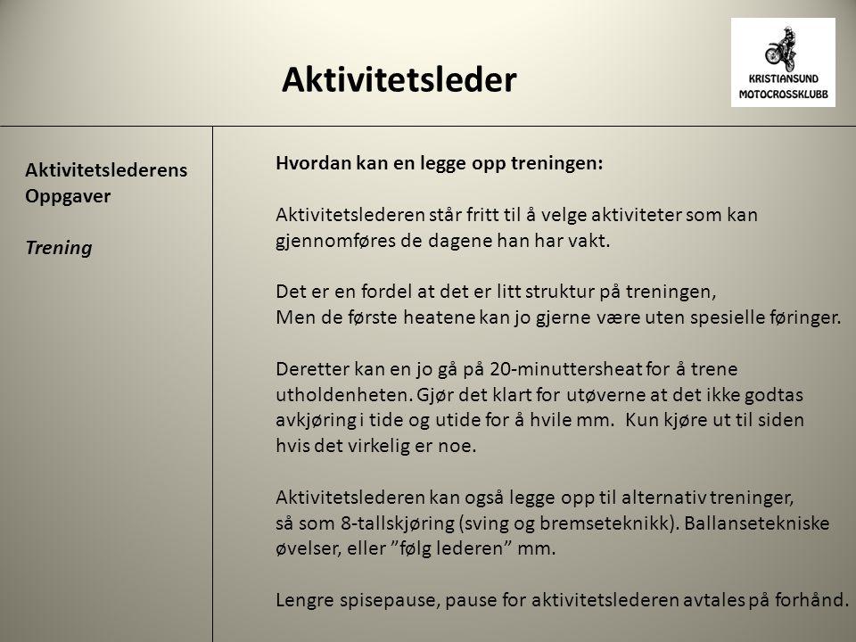 Aktivitetsleder Aktivitetslederens Oppgaver Trening Hvordan kan en legge opp treningen: Aktivitetslederen står fritt til å velge aktiviteter som kan g