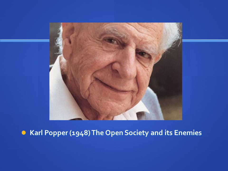  Karl Popper (1948) The Open Society and its Enemies