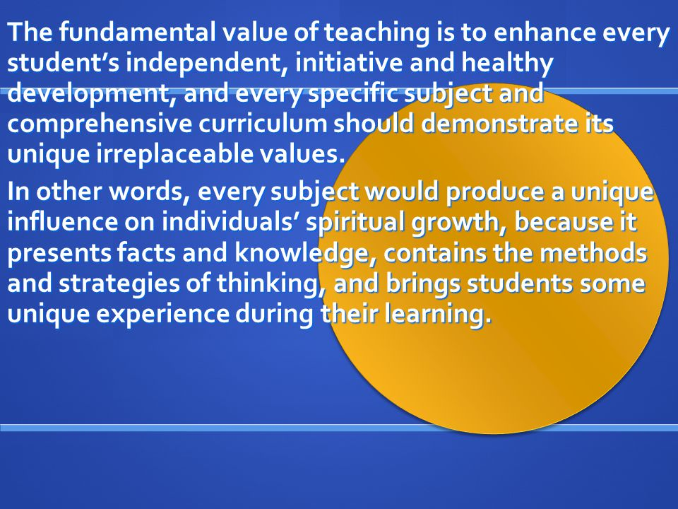 The fundamental value of teaching is to enhance every student's independent, initiative and healthy development, and every specific subject and compre