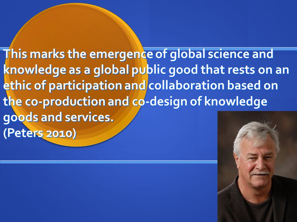 This marks the emergence of global science and knowledge as a global public good that rests on an ethic of participation and collaboration based on th